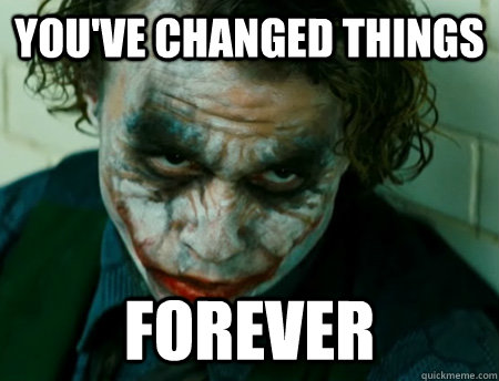 youve changed things forever - Anti-Joker