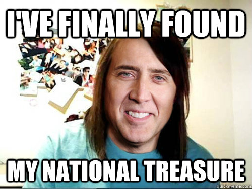 ive finally found my national treasure - Overly Attached Nicolas Cage