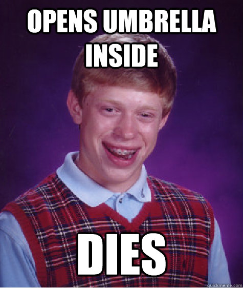 opens umbrella inside dies - Bad Luck Brian