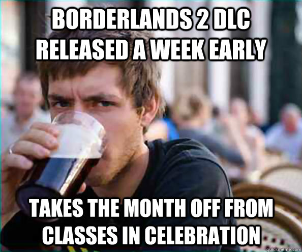 borderlands 2 dlc released a week early takes the month off  - Lazy College Senior