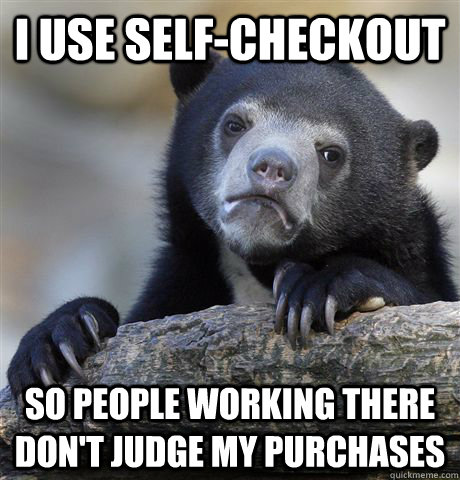 i use selfcheckout so people working there dont judge my  - Confession Bear