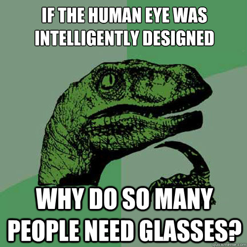 if the human eye was intelligently designed why do so many p - Philosoraptor