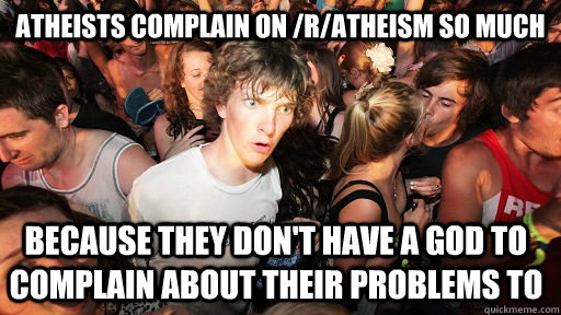 atheists complain on ratheism so much because they dont h - Sudden Clarity Clarence