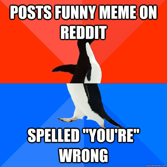 posts funny meme on reddit spelled youre wrong - Socially Awesome Awkward Penguin