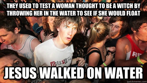 they used to test a woman thought to be a witch by throwing  - Sudden Clarity Clarence
