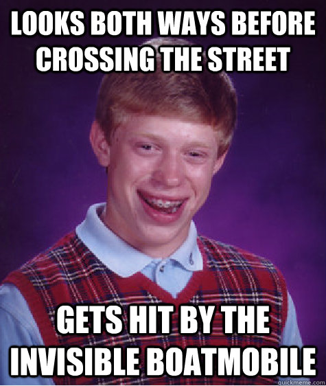 looks both ways before crossing the street gets hit by the i - Bad Luck Brian