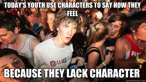 todays youth use characters to say how they feel because th - Sudden Clarity Clarence