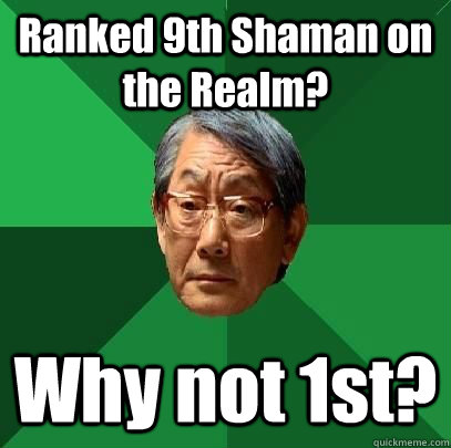 ranked 9th shaman on the realm why not 1st - High Expectations Asian Father
