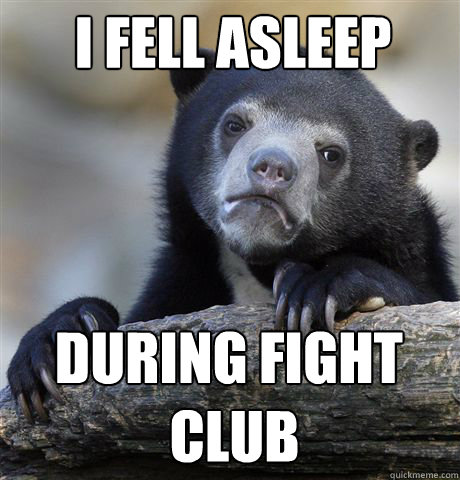 i fell asleep during fight club - Confession Bear