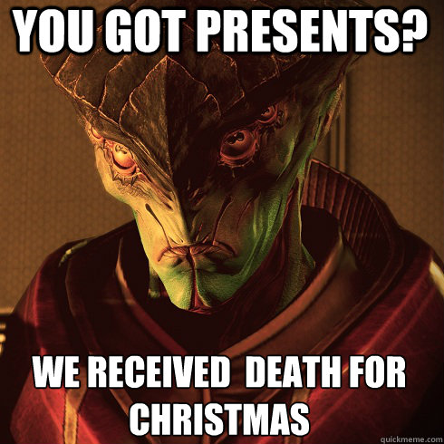 you got presents we received death for christmas - Condescending Javik