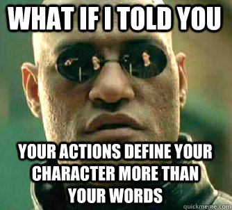 what if i told you your actions define your character more t - Matrix Morpheus