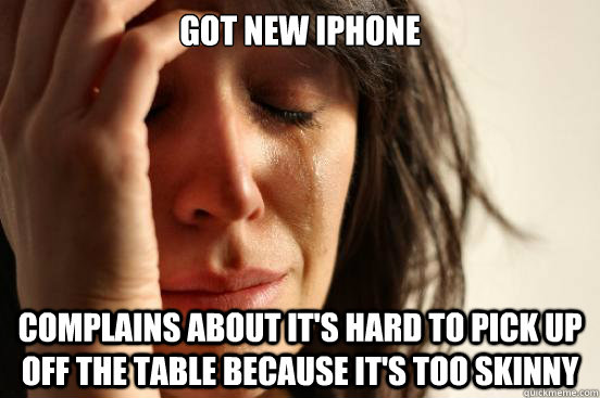 got new iphone complains about its hard to pick up off the  - First World Problems