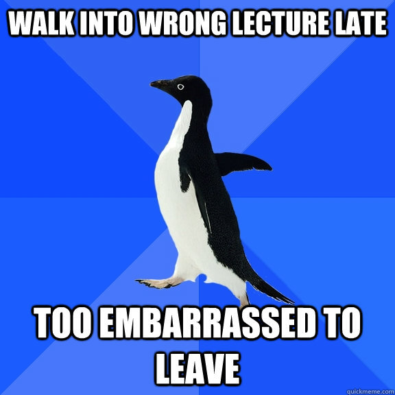 walk into wrong lecture late too embarrassed to leave - Socially Awkward Penguin