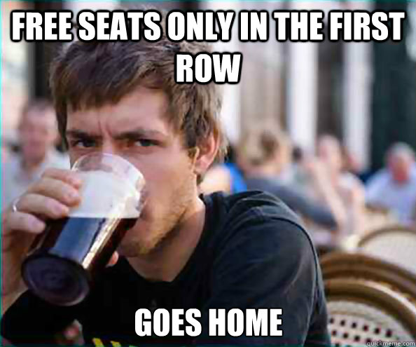 free seats only in the first row goes home - Lazy College Senior