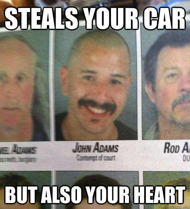 steals your car but also your heart - Ridiculously Photogenic Criminal