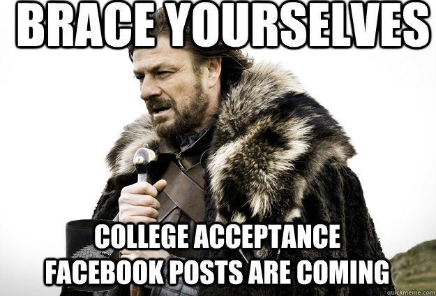 brace yourselves college acceptance facebook posts are comin - Tea break Ned Stark