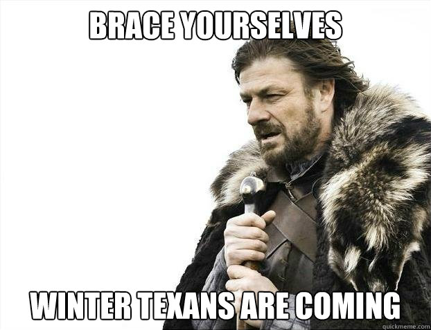 brace yourselves winter texans are coming - brace yourselves