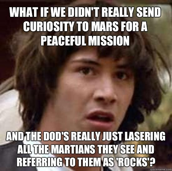 what if we didnt really send curiosity to mars for a peacefu - conspiracy keanu