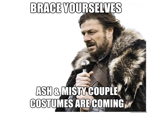 brace yourselves ash misty couple costumes are coming - Imminent Ned
