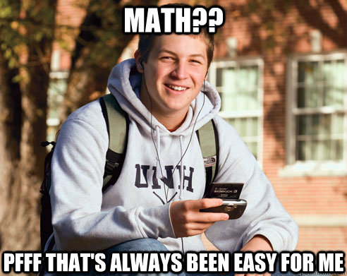 math pfff thats always been easy for me - College Freshman