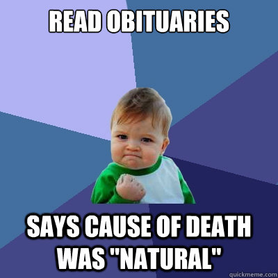 read obituaries says cause of death was natural - Success Kid