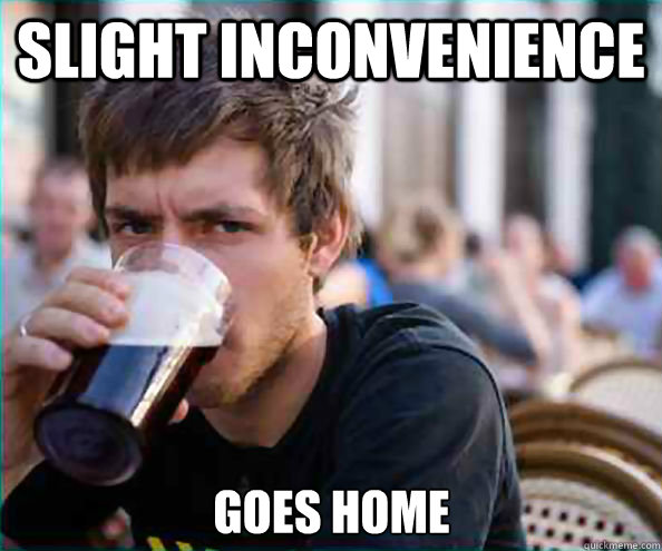 slight inconvenience goes home - Lazy College Senior