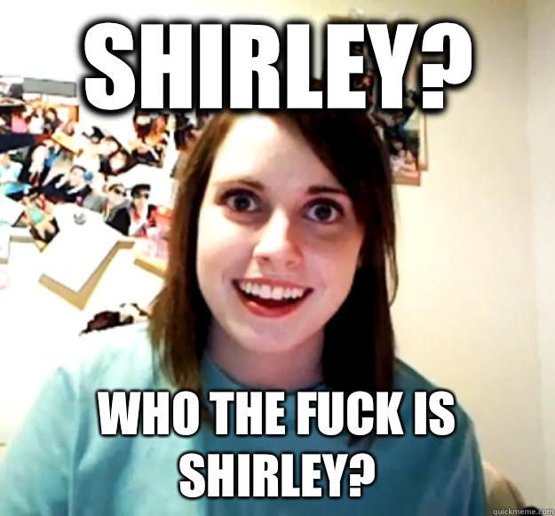 Shirley It smells like the man Im going to marr - Overly Attached Girlfriend