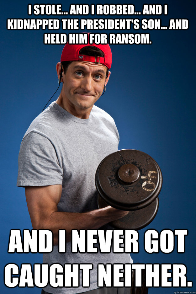 i stole and i robbed and i kidnapped the presidents s - Paul Ryan Workout