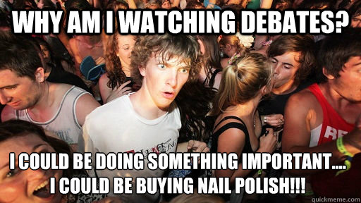 why am i watching debates i could be doing something import - Sudden Clarity Clarence