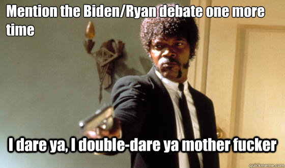 mention the bidenryan debate one more time i dare ya i dou - pulp fiction life