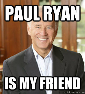 paul ryan is my friend - Joe Biden Meme
