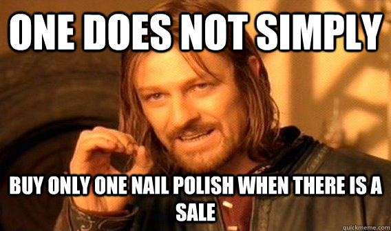 one does not simply buy only one nail polish when there is a - One does not simply park at UCF