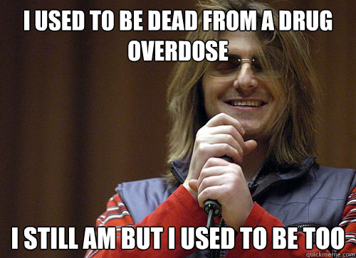 i used to be dead from a drug overdose i still am but i used - Mitch Hedberg Meme