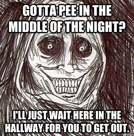 gotta pee in the middle of the night ill just wait here in - Horrifying Houseguest