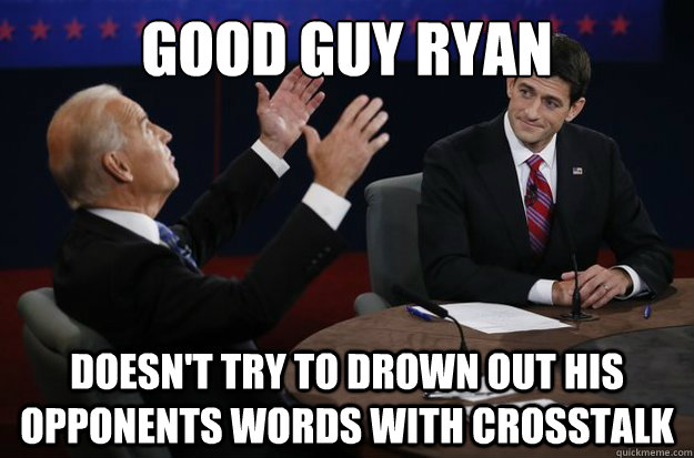 good guy ryan doesnt try to drown out his opponents words w - Good Guy Ryan