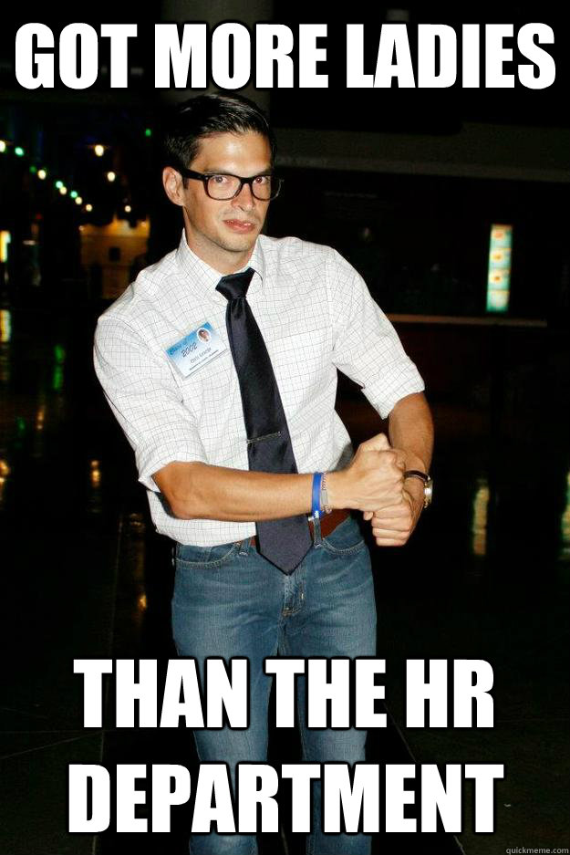 got more ladies than the hr department - Overly Swagful Employee