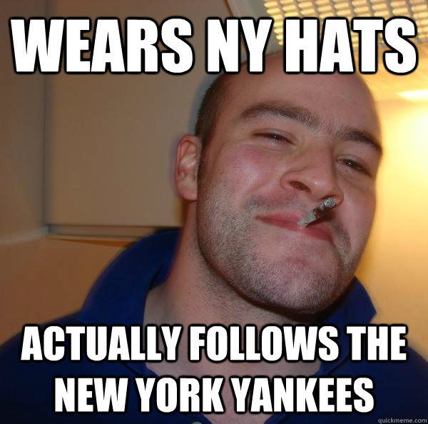 wears ny hats actually follows the new york yankees - Good Guy Greg