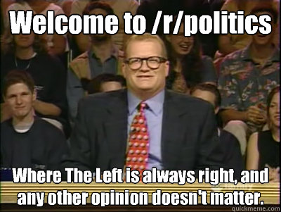 welcome to rpolitics where the left is always right and a - Its time to play drew carey