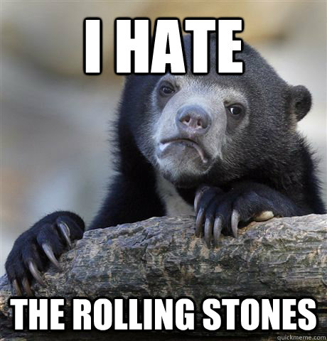 i hate the rolling stones - Confession Bear