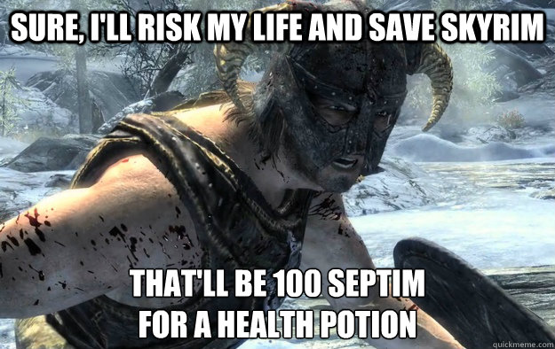 sure ill risk my life and save skyrim thatll be 100 septi - RPG Logic