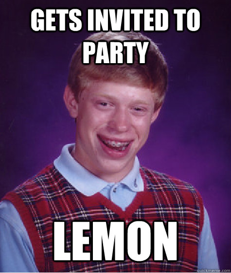 gets invited to party lemon - Bad Luck Brian