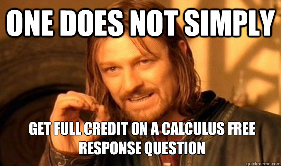one does not simply get full credit on a calculus free respo - One Does Not Simply