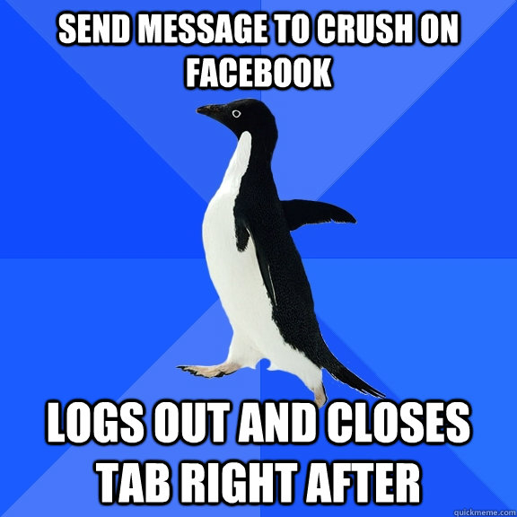send message to crush on facebook logs out and closes tab ri - Socially Awkward Penguin