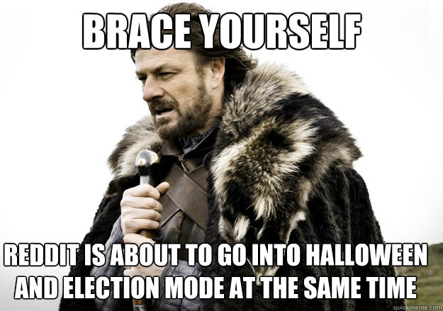 brace yourself reddit is about to go into halloween and elec - brace yourself the soccer updates are coming