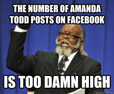 the number of amanda todd posts on facebook is too damn high - Too Damn High