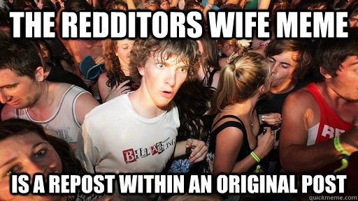 the redditors wife meme is a repost within an original post - Sudden Clarity Clarence