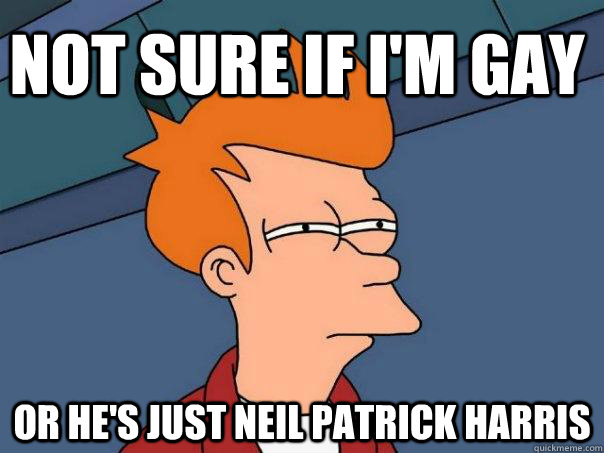 not sure if im gay or hes just neil patrick harris - Futurama Fry
