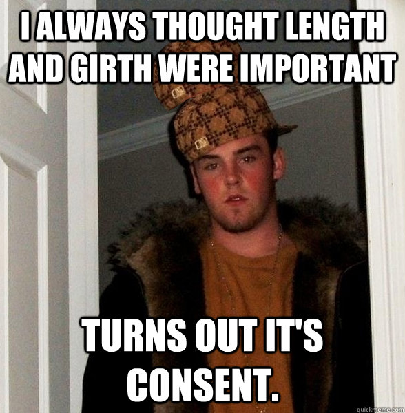 i always thought length and girth were important turns out i - Double Scumbag Steve