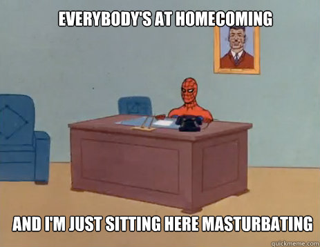 everybodys at homecoming and im just sitting here masturba - masturbating spiderman