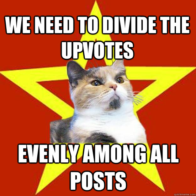 we need to divide the upvotes evenly among all posts - Lenin Cat